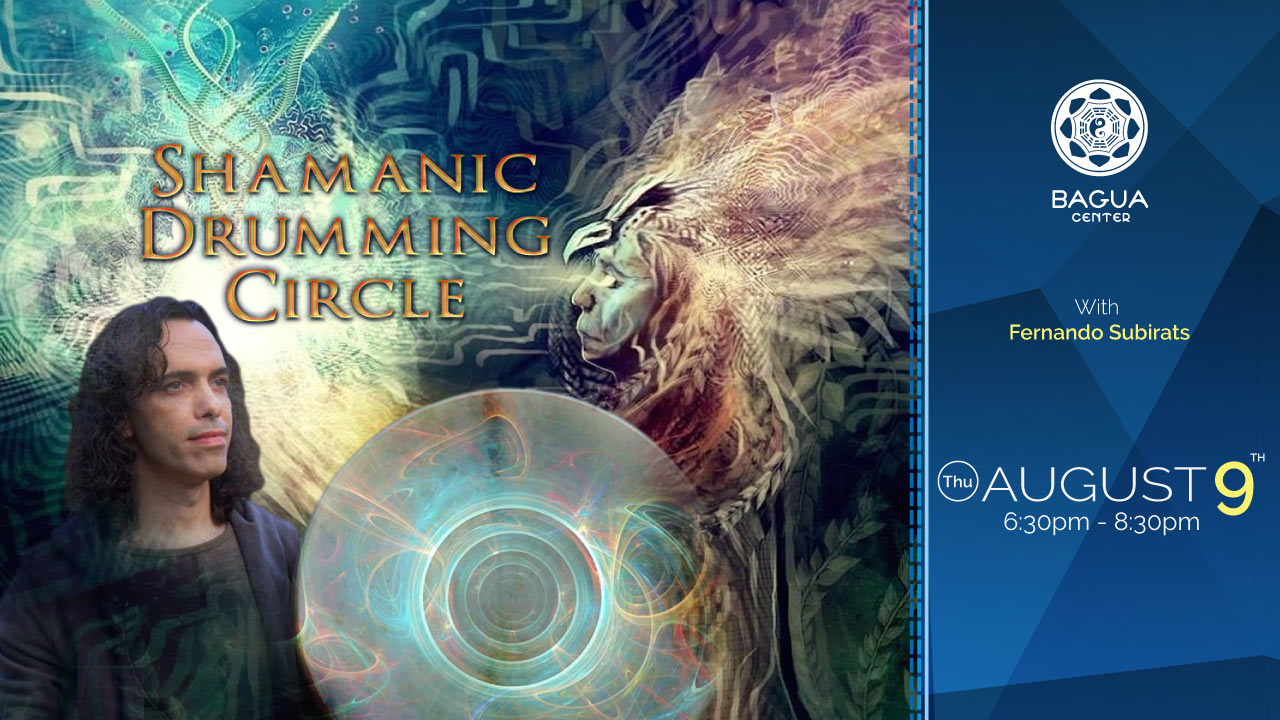 SHAMANIC DRUMMING CIRCLE with Fernando Subirats | Bagua Center: Miami